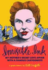 Invisible Ink My Mother's Secret Love Affair with Famous Cartoonist!!